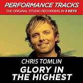 Glory In The Highest (Premiere Performance Plus Track) by Chris Tomlin