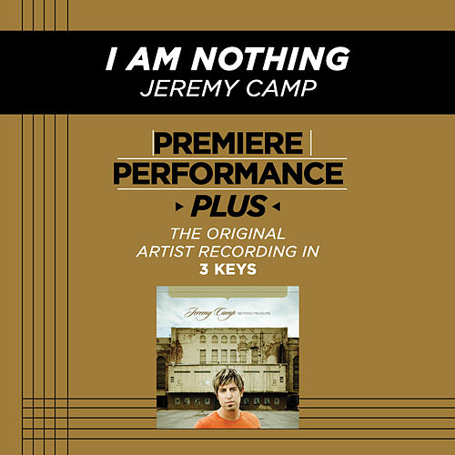 Play & Download I Am Nothing (Premiere Performance Plus Track) by Jeremy Camp | Napster