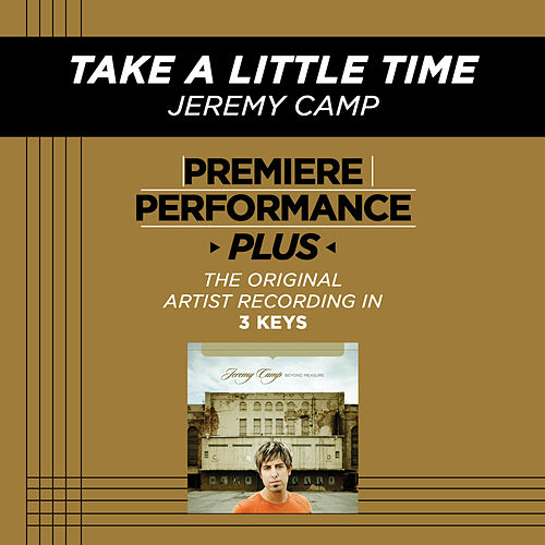 Play & Download Take A Little Time (Premiere Performance Plus Track) by Jeremy Camp | Napster