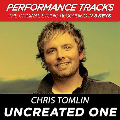 Play & Download Uncreated One (Premiere Performance Plus Track) by Chris Tomlin | Napster