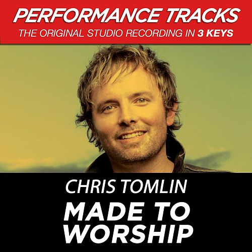 Made To Worship (Premiere Performance Plus Track) by Chris Tomlin