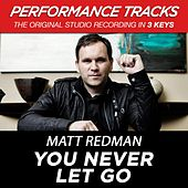 Play & Download You Never Let Go (Premiere Performance Plus Track) by Matt Redman | Napster