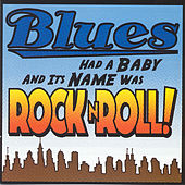 Blues Had A Baby & Its Name Was Rock 'N' Roll by Various Artists