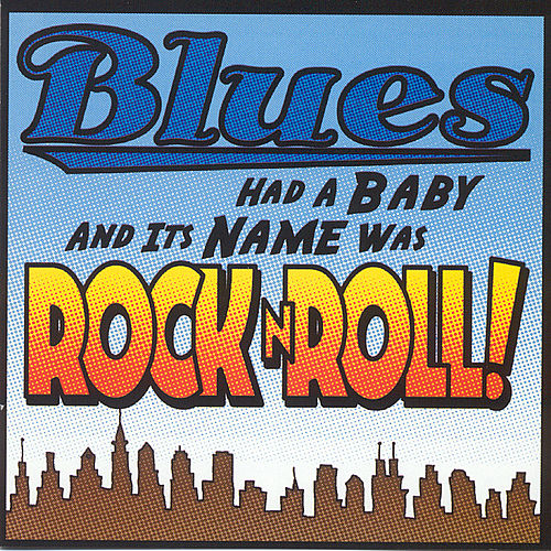 Play & Download Blues Had A Baby & Its Name Was Rock 'N' Roll by Various Artists | Napster