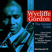 Play & Download The Gospel Truth by Wycliffe Gordon | Napster