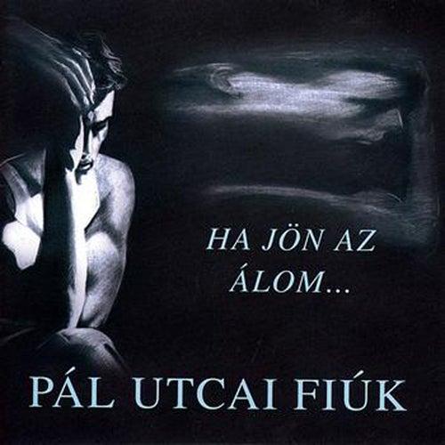 Ha Jön Az Álom... by Pál Utcai Fiúk