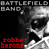 Play & Download Robber Barons by Battlefield Band | Napster