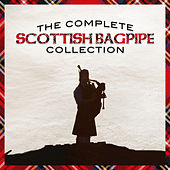 Play & Download The Complete Scottish Bagpipe Collection by Various Artists | Napster