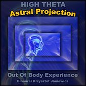 Play & Download Astral Projection (High Theta) Out Of Body Experience by Binaural | Napster