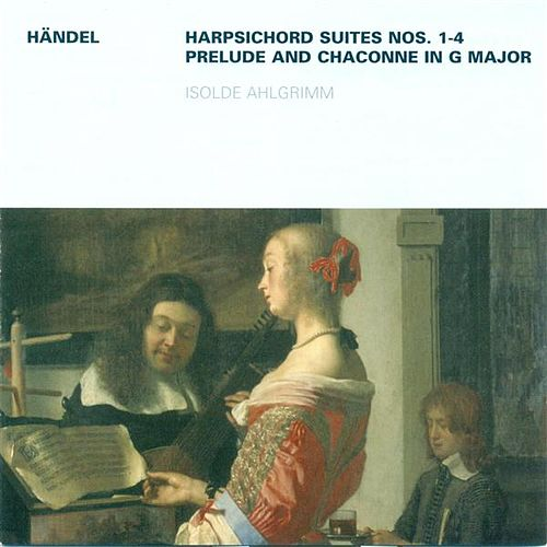 HANDEL, G.F.: Keyboard Suites Nos. 1-4 / Prelude and Chaconne, HWV 435 (Ahlgrimm) by Isolde Ahlgrimm