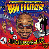Play & Download Audio Illusions Of Dub by Mad Professor | Napster