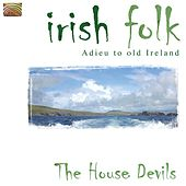 Play & Download Irish Folk - Adieu to old Ireland by The House Devils | Napster