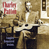Complete Remastered Sessions by Charley Patton