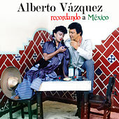 Play & Download Recordando A Mexico by Alberto Vazquez | Napster
