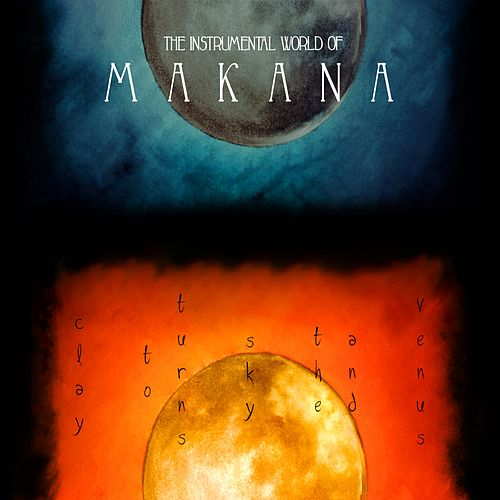Play & Download Venus And The Sky Turns To Clay: The Instrumental World Of Makana by Makana | Napster