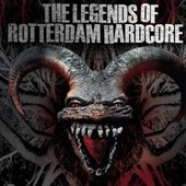 Play & Download The Legends Of Rotterdam Hardcore by Various Artists | Napster