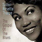 The Gospel Of The Blues by Sister Rosetta Tharpe