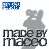 Play & Download Made By Maceo by Maceo Parker | Napster