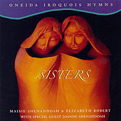 Sisters: Oneida Iroquois Hymns by Masie Shenandoah/Liz Robert