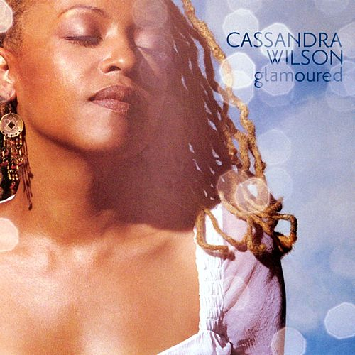 Play & Download Glamoured by Cassandra Wilson | Napster