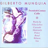 Cello Recital: Munguia, Gilberto – VILLA-LOBOS, H. / CASSADO, G. / MANZIARLY, M. de / PONCE, M. / BOND, V. / WEBERN, A. / NIN, J. by Various Artists