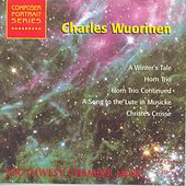 Play & Download WUORINEN, C.: Winter's Tale (A) / Horn Trio / A Song to the Lute in Musicke / Christes Crosse (Schmidt) by Various Artists | Napster