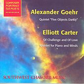 Play & Download GOEHR, A.: 5 Objects Darkly / CARTER, E.: Of Challenge and of Love / Quintet for Piano and Winds (Southwest Chamber Music) by Various Artists | Napster
