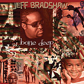 Play & Download Bone Deep by Jeff Bradshaw | Napster