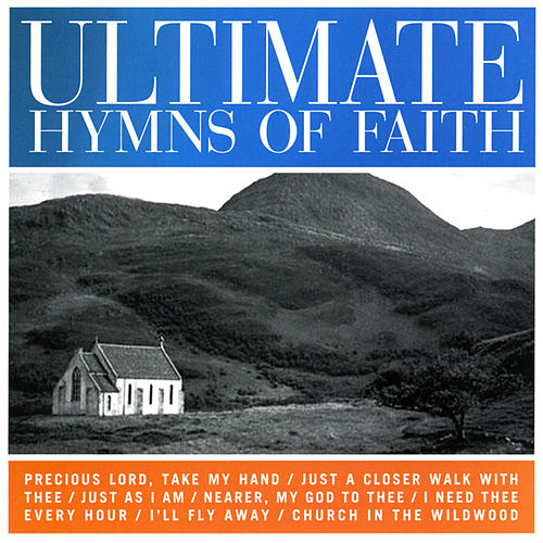 Play & Download Ultimate Hymns Of Faith by Various Artists | Napster