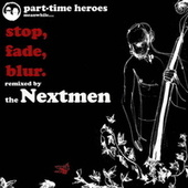Play & Download Stop, Fade, Blur - Nextmen Remix by Part Time Heroes | Napster