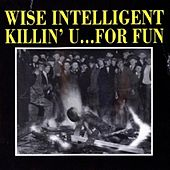 Killin' U… For Fun by Wise Intelligent