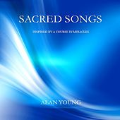 Play & Download Sacred Songs - Inspired By A Course In Miracles by Alan Young | Napster