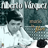 Play & Download Murio La Flor by Alberto Vazquez | Napster