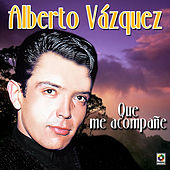 Play & Download Que Me Acompañe by Alberto Vazquez | Napster