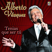 Play & Download Tenias Que Ser Tu by Alberto Vazquez | Napster