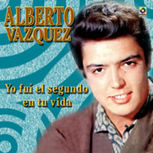 Play & Download Yo Fui El Segundo En Tu Vida by Alberto Vazquez | Napster