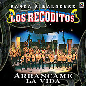 Arrancame La Vida by Banda Los Recoditos