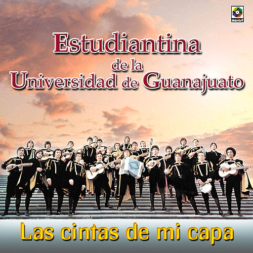 Play & Download Las Cintas De Mi Capa by Estudiantina De La Universidad De Guanajuato | Napster