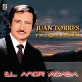 Play & Download El Amor Acaba by Juan Torres Y Su Organo Melodico   Napster