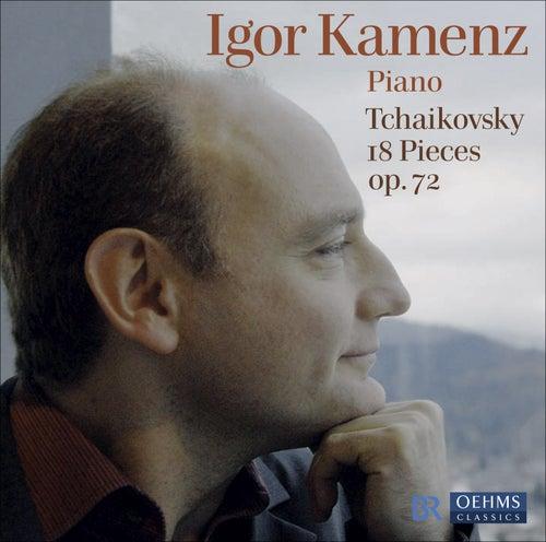 Play & Download TCHAIKOVSKY, P.I.: 18 Morceaux, Op. 72 (Kamenz) by Pyotr Ilyich Tchaikovsky | Napster