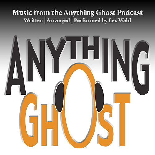 Play & Download Music from the Anything Ghost Podcast by Lex Wahl | Napster