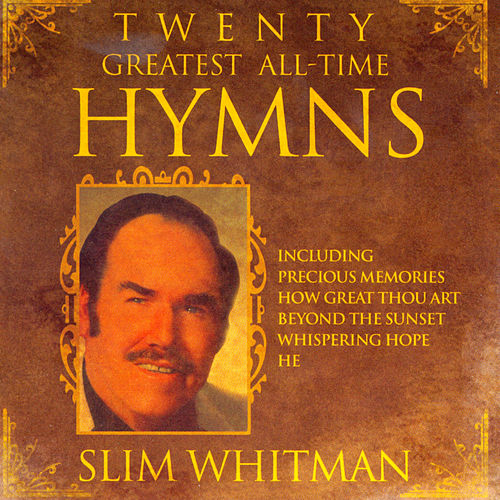 Play & Download 20 Greatest All Time Hymns by Slim Whitman | Napster