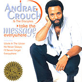 Play & Download Take the Message Everywhere by Andrae Crouch | Napster