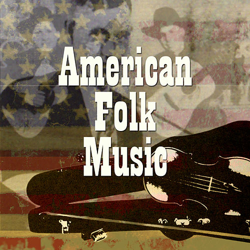 Play & Download American Folk Music by Various Artists | Napster