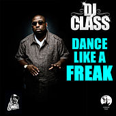 Play & Download Dance Like a Freak by DJ Class | Napster