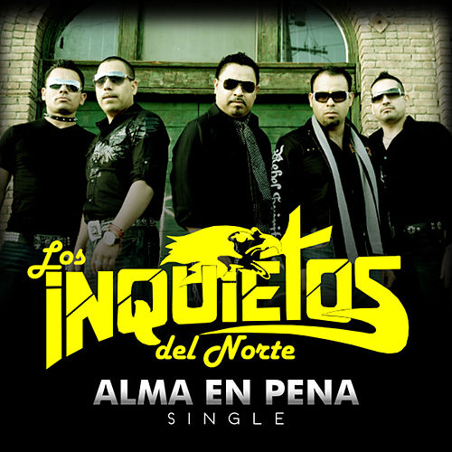 Play & Download Alma En Pena - Single by Los Inquietos Del Norte | Napster