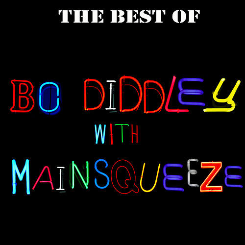 The Best Of Bo Diddley with Mainsqueeze by Bo Diddley