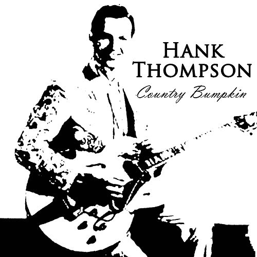 Country Bumpkin by Hank Thompson