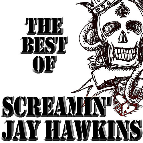 Play & Download The Best Of Screamin' Jay Hawkins by Screamin' Jay Hawkins | Napster