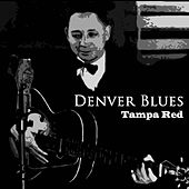 Play & Download Denver Blues by Tampa Red | Napster